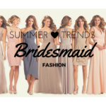 Summer Trends in Bridesmaids Fashion