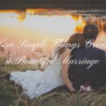 How Simple Things Create a Beautiful Marriage